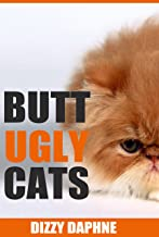 Butt Ugly Cats: A Photography Survey of the Top 10 Ugliest Cat Breeds in the World! (Butt Ugly Stuff Book 2)