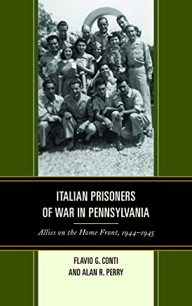 Italian Prisoners of War in Pennsylvania: Allies on the Home Front, 1944 1945