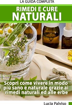 Rimedi E Cure Naturali - La Guida Completa. Scopri come vivere in modo più sano e naturale grazie ai rimedi naturali ed alle erbe.