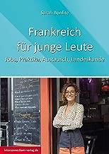 Frankreich fГјr junge Leute: Jobs, Praktika, Austausch, Landeskunde (Jobs, Praktika, Studium 78) (German Edition)