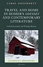 Travel and Home in Homer's Odyssey and Contemporary Literature: Critical Encounters and Nostalgic Returns (Classical Prese...