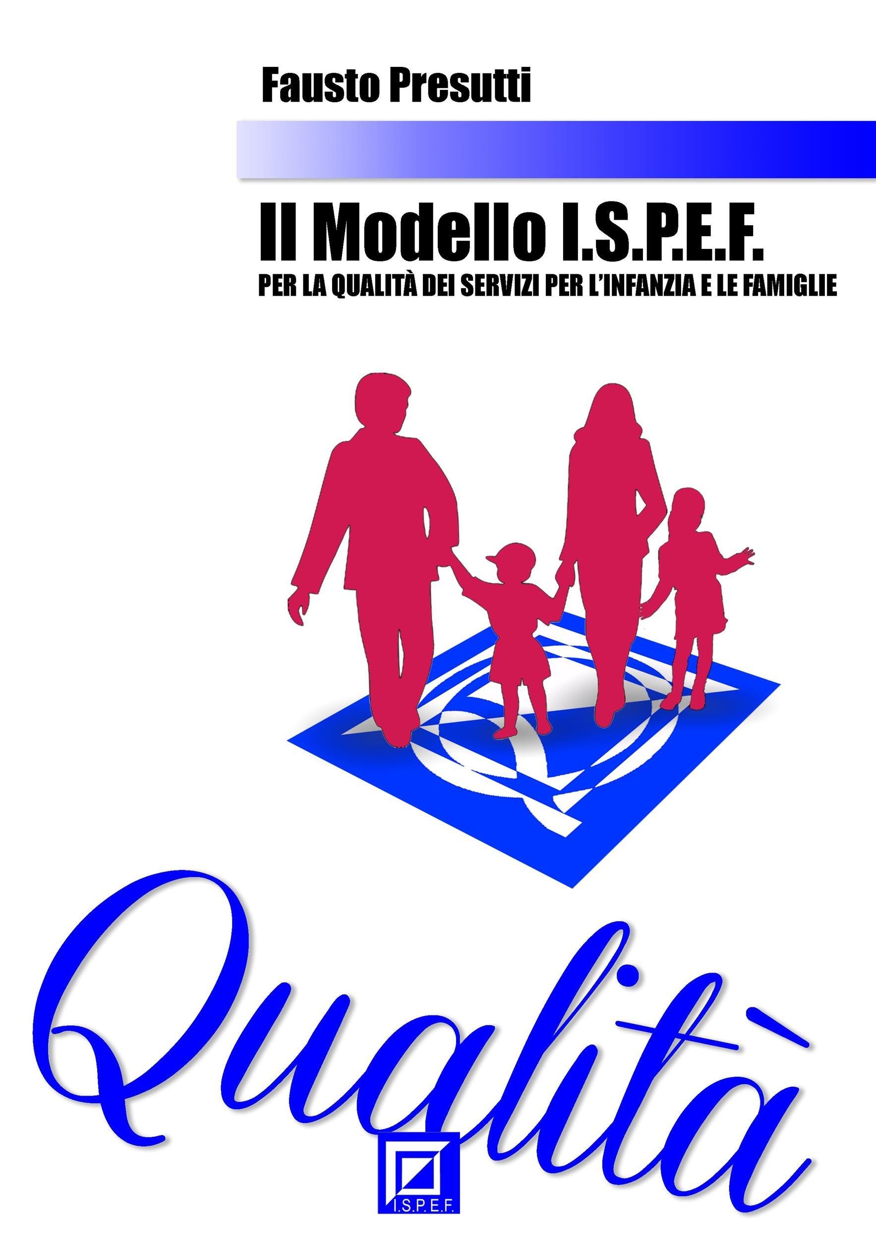 Il Modello I.S.P.E.F. per la Qualità dei Servizi per l'Infanzia e le Famiglie (Italian Edition)