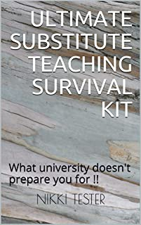 Ultimate Substitute Teaching Survival Kit: What university doesn't prepare you for !! (Oceanview resources relief Teaching series Book 2)