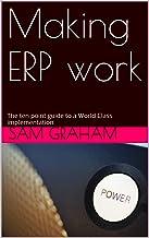 表紙: Making ERP work: The ten point guide to a World Class implementation (English Edition) | Sam Graham