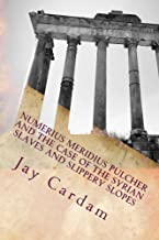 Numerius Meridius Pulcher and the Case of the Syrian Slaves and Slippery Slopes