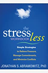 The Stress Less Workbook: Simple Strategies to Relieve Pressure, Manage Commitments, and Minimize Conflicts (The Guilford Self-Help Workbook Series) (English Edition) Format Kindle