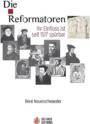 Die Reformatoren : Ihr Einfluss ist seit 1517 spürbar