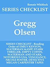Gregg Olsen - SERIES CHECKLIST - Reading Order of EMILY KENYON, WATERMAN & STARK THRILLER, EMPTY COFFIN, WATERMAN AND STARK, NOTORIOUS USA, VENGEANCE, NICOLE FOSTER, DETECTIVE MEGAN CARPENTE