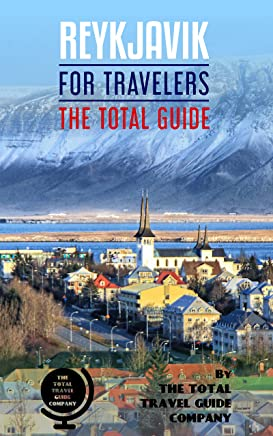 REYKJAVIK FOR TRAVELERS. The total guide : The comprehensive traveling guide for all your traveling needs. By THE TOTAL TRAVEL GUIDE COMPANY (English Edition)
