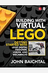 Building with Virtual LEGO: Getting Started with LEGO Digital Designer, LDraw, and Mecabricks Kindle Edition