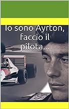 Io sono Ayrton, faccio il pilota... (Italian Edition)