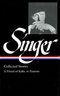 Isaac Bashevis Singer Collected Stories V. 2 : A Friend of Kafka to Passions (Library of America) (Vol 2)