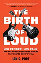 Best The Birth of Loud: Leo Fender, Les Paul, and the Guitar-Pioneering Rivalry That Shaped Rock