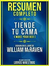 Resumen Completo: Tiende Tu Cama (Make Your Bed) - Basado En El Libro De William Mcraven