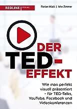 Der TED-Effekt: Wie man perfekt visuell präsentiert für TED Talks, YouTube, Facebook, Videokonferenzen & Co (German Edition)