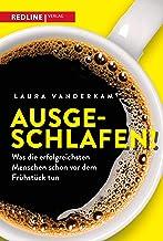 Ausgeschlafen!: Was die erfolgreichsten Menschen schon vor dem Frühstück tun (German Edition)