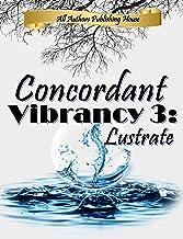 Concordant Vibrancy 3: Lustrate