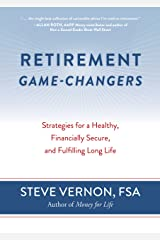 Retirement Game-Changers: Strategies for a Healthy, Financially Secure, and Fulfilling Long Life Kindle Edition