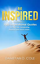 Be Inspired: 1000 Inspirational Quotes for Success, Leadership, Finance and much more…