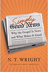 Simply Good News: Why the Gospel Is News and What Makes It Good Kindle Edition