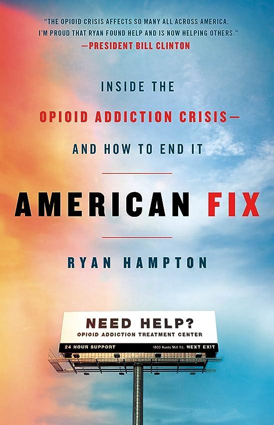 自信がある静けさ汚れるAmerican Fix: Inside the Opioid Addiction Crisis - and How to End It (English Edition)