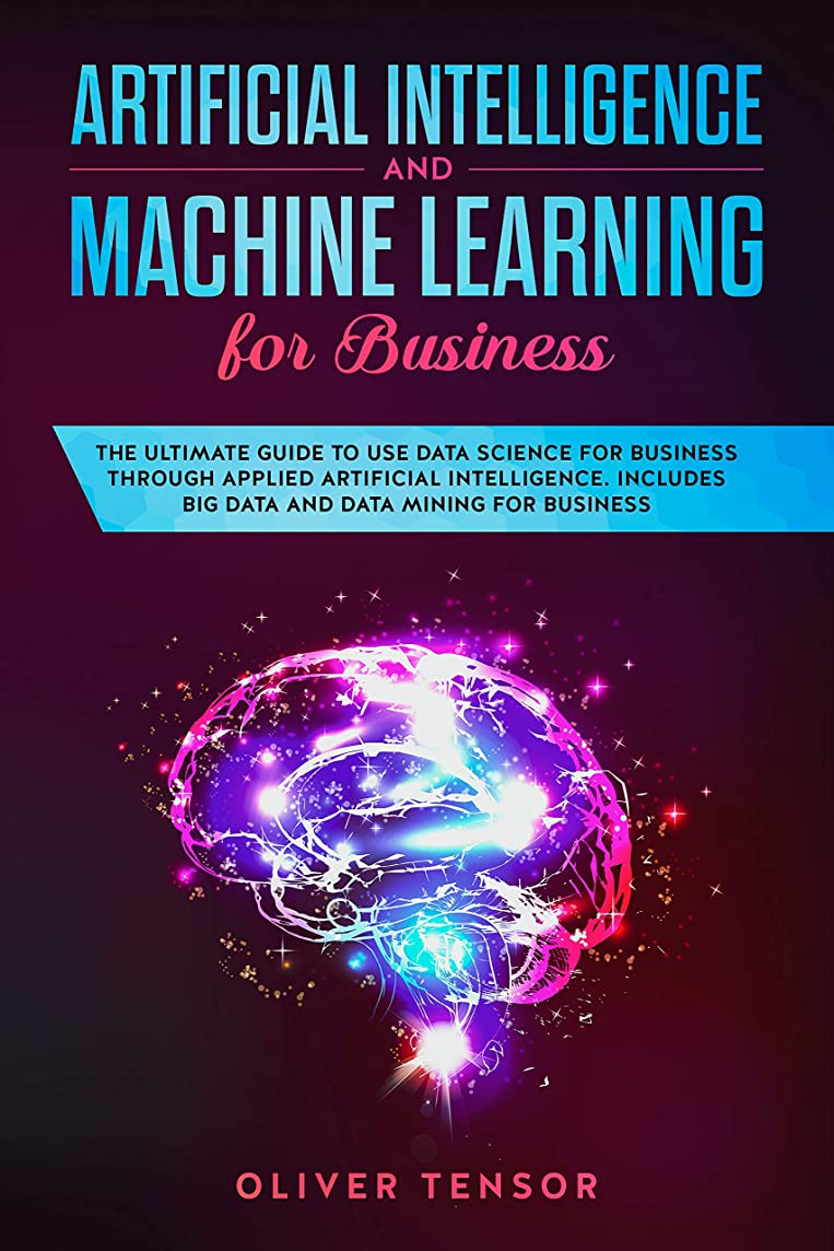 聖なる感動する生物学Artificial Intelligence and Machine Learning for Business: The Ultimate Guide to Use Data Science for Business through Applied Artificial Intelligence. ... Data Mining for Business (English Edition)