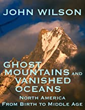 Ghost Mountains and Vanished Oceans: North America from Birth to Middle Age