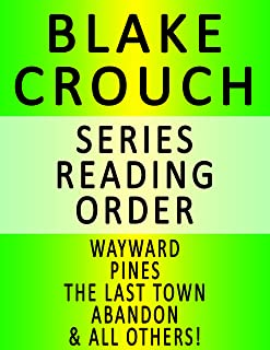 BLAKE CROUCH — SERIES READING ORDER (SERIES LIST) — IN ORDER: WAYWARD, PINES, THE LAST TOWN, ABANDON, FAMOUS, SNOWBOUND, DRACULAS, RUN & ALL OTHERS! (English Edition)