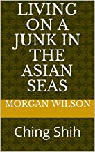 Living on a Junk on the Asian Seas: Ching Shih