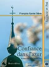 Confiance dans l'azur: Essai sur la convergence des découvertes scientifiques et de la Bonne Nouvelle depuis 2000 ans (Autres regards) (French Edition)