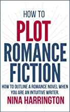 HOW TO PLOT ROMANCE FICTION: KEEP YOUR PANTS ON! HOW TO OUTLINE A ROMANCE NOVEL WHEN YOU ARE AN INTUITIVE WRITER (Fast-Tra...