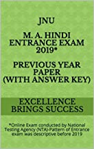 JNU M. A. Hindi Entrance Exam 2019* Previous Year Paper (With Answer Key): *Online Exam conducted by National Testing Agency (NTA)-Pattern of Entrance ... (Excellence Brings Success Series Book 130)