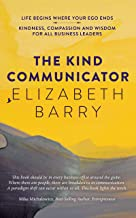 The Kind Communicator: Kindness, Compassion and Wisdom for all Business Leaders