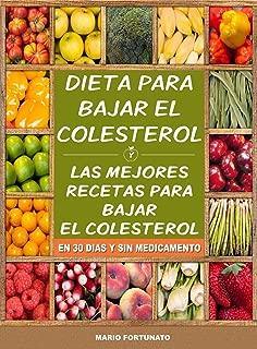 Dieta Para Bajar el Colesterol: Las Mejores Recetas Para Bajar el Colesterol en 30 Dias y Sin Medicamento (Spanish Edition)