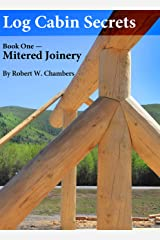 Log Cabin Secrets: Book 1: Mitered Joinery (English Edition) Formato Kindle