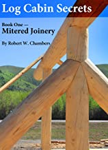 Log Cabin Secrets: Book 1: Mitered Joinery (English Edition)
