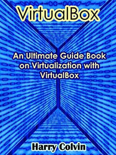 VIRTUALBOX: An Ultimate Guide Book on Virtualization with VirtualBox (English Edition)