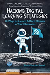 Hacking Digital Learning Strategies: 10 Ways to Launch EdTech Missions in Your Classroom (Hack Learning Series) Kindle Edition