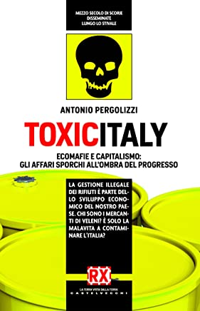 Toxicitaly: Ecomafie e capitalismo: gli affari sporchi allombra del progresso