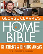 George Clarke's Home Bible: Kitchens & Dining Area: The All-You-Need-To-Know Guide (English Edition)