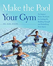 Make the Pool Your Gym: No-Impact Water Workouts for Getting Fit, Building Strength and Rehabbing from Injury (English Edi...
