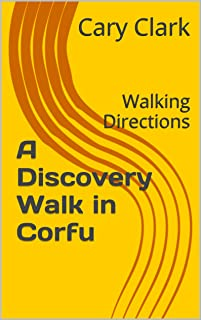 A Discovery Walk in Corfu: Walking Directions (Worldwide Discovery Walks Book 4)