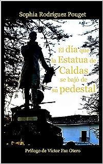El día que la estatua de Caldas se bajó de su pedestal