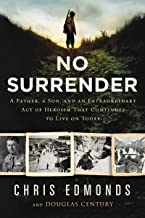 No Surrender: A Father, a Son, and an Extraordinary Act of Heroism That Continues to Live on Today