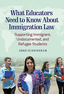 What Educators Need to Know About Immigration Law: Supporting Immigrant, Undocumented, and Refugee Students