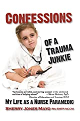Confessions of a Trauma Junkie: My Life as a Nurse Paramedic (Reflections of America) Kindle Edition