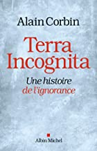Terra Incognita : Une histoire de l'ignorance (French Edition)
