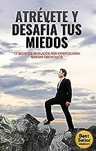 Atrévete y Desafia tus Miedos: 17 Secretos Revelados Por Expertos Para Superar Obstaculos (Spanish Edition)