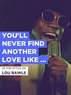 You`ll Never Find Another Love Like Mine