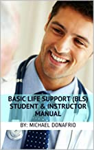 Basic Life Support (BLS) Student & Instructor Manual